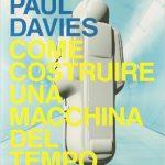 Come costruire una macchina del tempo di Paul Davies