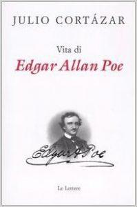 Vita di Edgar Allan Poe di Julio Cortazar